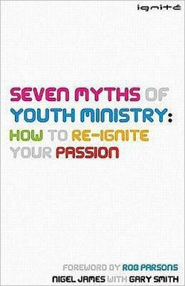 Seven Myths of Youth Ministry: How to Reignite Your Passion