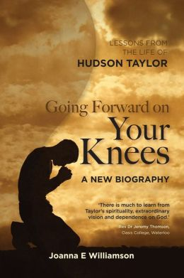 Going Forward on your Knees: Leadership Lessons from the Life of Hudson Taylor