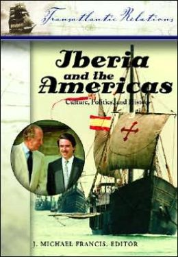 Iberia and the Americas: Culture, Politics, and History