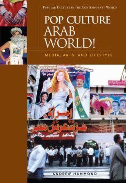 Pop Culture Arab World!: Media, Arts, and Lifestyle