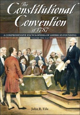 The Constitutional Convention Of 1787: A Comprehensive Encyclopedia of America's Founding