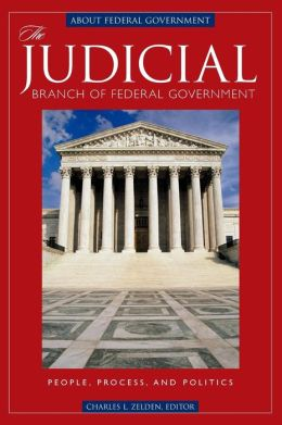 The Judicial Branch of Federal Government: People, Process, and Politics