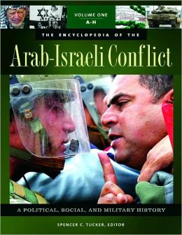 The Encyclopedia of the Arab-Israeli Conflict [4 volumes]: A Political, Social, and Military History