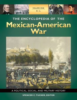 The Encyclopedia of the Mexican-American War: A Political, Social, and Military History