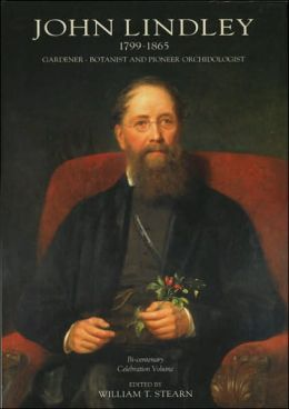 John Lindley, 1799-1865: Gardener-Botanist and Pioneer Orchidologist