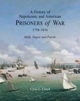History of Napoleonic and American Prisoners of War 1756-1816: Hulk, Depot and Parole