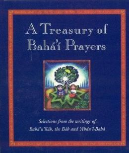 A Treasury of Baha'i Prayers: A Practical Guide to Happiness in Later Life