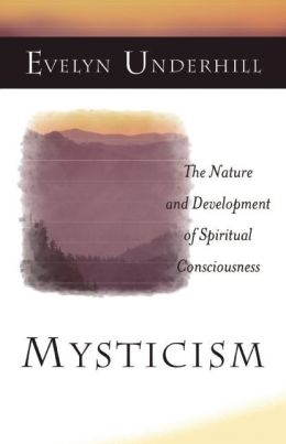 Mysticism: The Nature and Development of Spiritual Consciousness