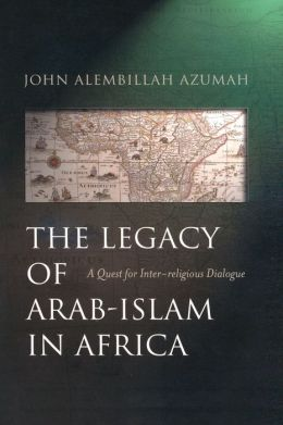 Legacy of Arab-Islam in Africa: A Quest for Inter-Religious Dialogue