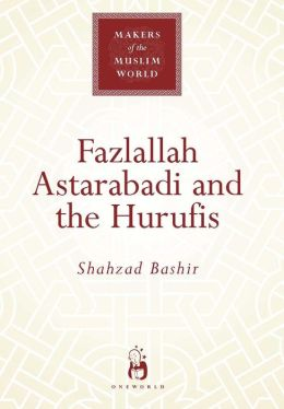 Fazlallah Astarabadi and the Hurufis (Makers of the Muslim World Series)