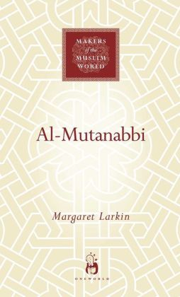 Al-Mutanabbi: Voice of the 'Abbasid Poetic Ideal