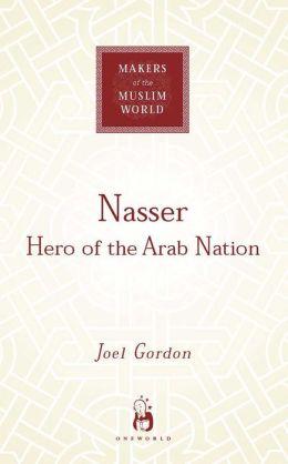 Nasser: Hero of the Arab Nation