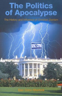 Politics of Apocalypse: The History and Influence of Christian Zionism