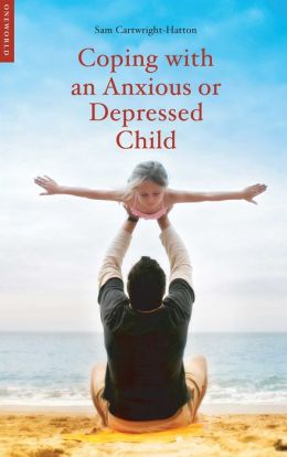 Coping with an Anxious or Depressed Child: A Guide for Parents and Carers