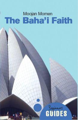 Baha'i Faith: A Beginner's Guide