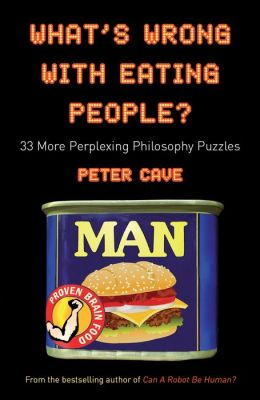 What's Wrong With Eating People?: 33 Perplexing Philosophy Puzzles