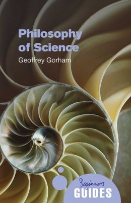 The Philosophy of Science: A Beginner's Guide