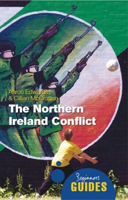 The Northern Ireland Conflict: A Beginner's Guide