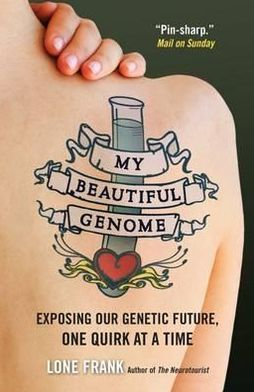 My Beautiful Genome: Discovering Our Genetic Future, One Quirk at a Time