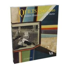 Quilts 1700-2010: Hidden Histories, Untold Stories