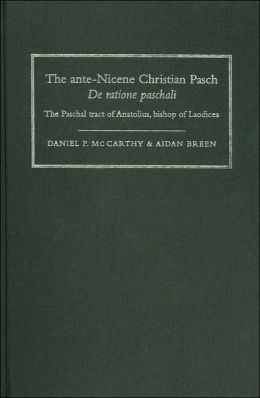 The ante-Nicene Christian Pasch de Ratione Paschali: The Paschal Tract of Anatolius Bishop of Laodicea