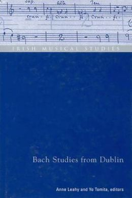Bach Studies from Dublin: Irish Musical Studies 8