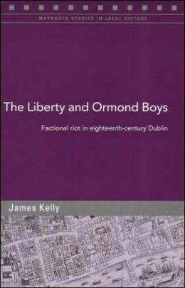 The Liberty and Ormond Boys: Factional Riots in Eighteenth-Century Dublin