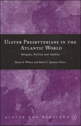 Transatlantic Perspectives on Ulster Presbyterianism: Religion, Politics and Identity