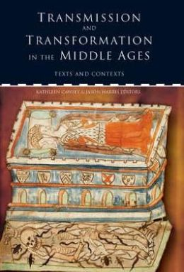 Transmission and Transformation in the Middle Ages: Texts and Contexts