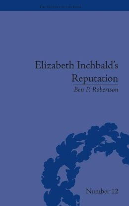 Elizabeth Inchbald's Reputation: A Publishing and Reception History