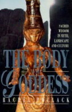 Body of the Goddess: Sacred Wisdom in Myth, Landscape and Culture