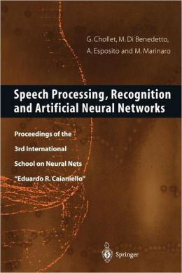 Speech Processing, Recognition and Artificial Neural Networks: Proceedings of the 3rd International School on Neural Nets ''Eduardo R. Caianiello''