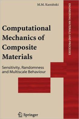 Computational Mechanics of Composite Materials: Sensitivity, Randomness and Multiscale Behaviour