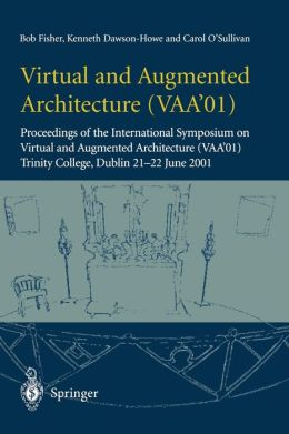Virtual and Augmented Architecture (VAA'01): Proceedings of the International Symposium on Virtual and Augmented Architecture (VAA'01), Trinity College, Dublin, 21 -22 June 2001