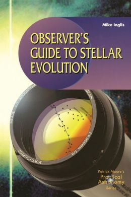 Observer's Guide to Stellar Evolution: The Birth, Life and Death of Stars