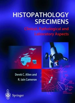 Histopathology Specimens: Clinical, Pathological and Laboratory Aspects