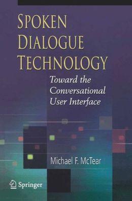 Spoken Dialogue Technology: Toward the Conversational User Interface