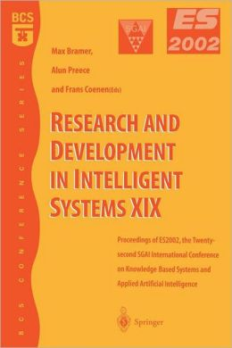 Research and Development in Intelligent Systems XIX: Proceedings of ES2002, the Twenty-second SGAI International Conference on Knowledge Based Systems and Applied Artificial Intelligence