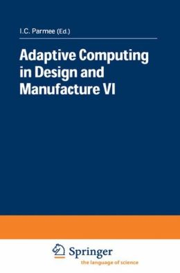 Adaptive Computing in Design and Manufacture VI