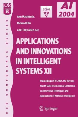 Applications and Innovations in Intelligent Systems XII: Proceedings of AI-2004, the Twenty-fourth SGAI International Conference on Innhovative Techniques and Applications of Artificial Intelligence