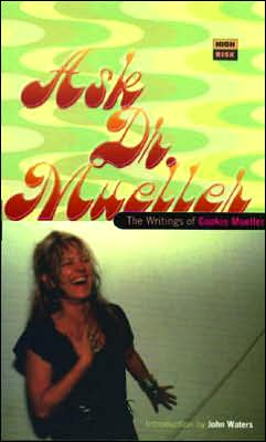 Ask Dr. Mueller: The Writings of Cookie Mueller