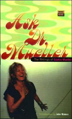 Ask Dr. Mueller: The Writings of Cookie Mueller