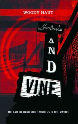 Heartbreak & Vine: Hardboiled Writers in Hollywood