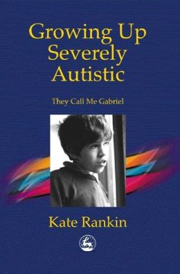 GROWING UP SEVERELY AUTISTIC