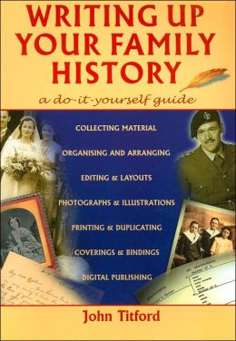 Writing Up Your Family History: A Do-it-Yourself Guide
