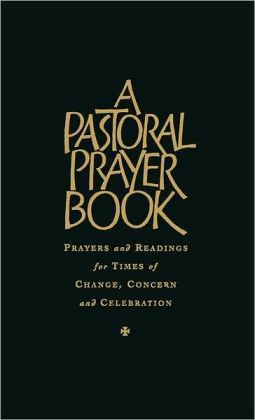 Pastoral Prayer Book: Prayers and Readings for the Times and Seasons of Life