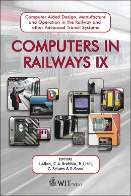Computers in Railways IX: Computer Aided Design, Manufacture and Operation in the Railway and Other Advanced Mass Transit Systems