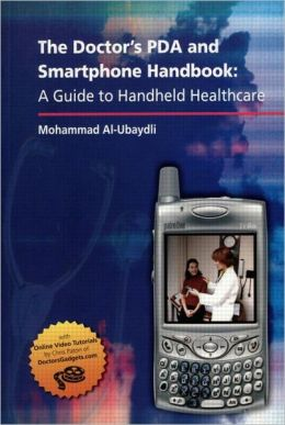 The Doctor's PDA and Smartphone Handbook: A Guide to Handheld Healthcare