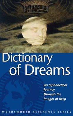 Dictionary of Dreams: An Alphabetical Journey Through the Images of Sleep