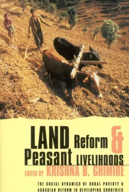 Land Reform and Peasant Livelihoods: The Social Dynamics of Rural Poverty and Agrarian Reforms in Developing Countries